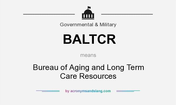What does BALTCR mean? It stands for Bureau of Aging and Long Term Care Resources