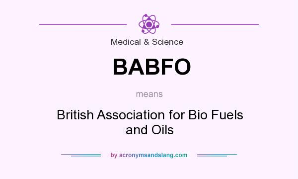 What does BABFO mean? It stands for British Association for Bio Fuels and Oils