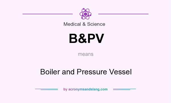 What does B&PV mean? It stands for Boiler and Pressure Vessel