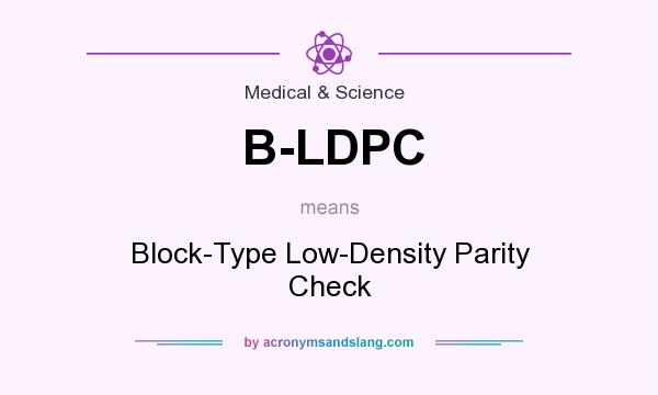 What does B-LDPC mean? It stands for Block-Type Low-Density Parity Check