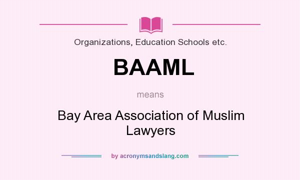 What does BAAML mean? It stands for Bay Area Association of Muslim Lawyers