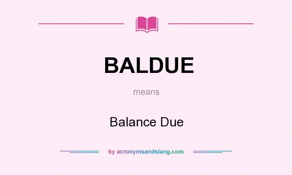 What does BALDUE mean? It stands for Balance Due