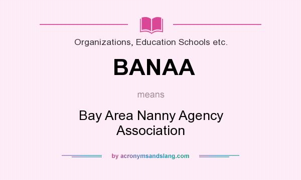 What does BANAA mean? It stands for Bay Area Nanny Agency Association