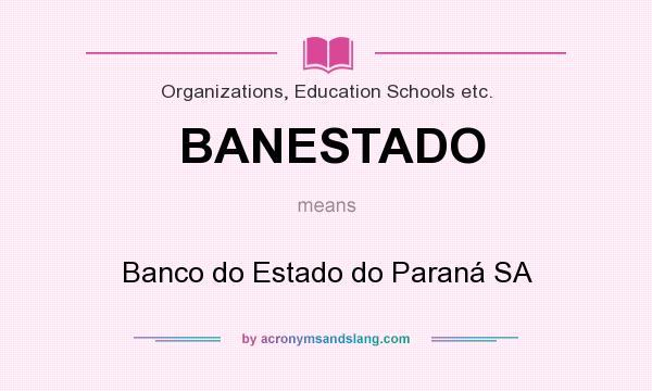 What does BANESTADO mean? It stands for Banco do Estado do Paraná SA