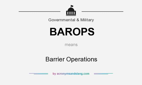 What does BAROPS mean? It stands for Barrier Operations