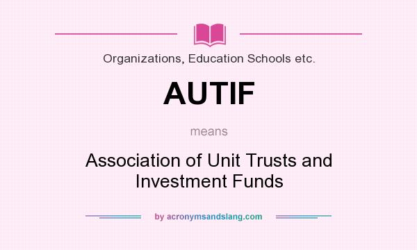 What does AUTIF mean? It stands for Association of Unit Trusts and Investment Funds