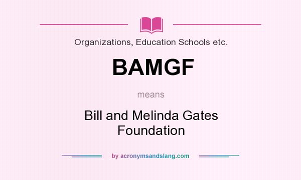 What does BAMGF mean? It stands for Bill and Melinda Gates Foundation