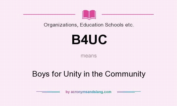 What does B4UC mean? It stands for Boys for Unity in the Community