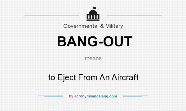 What does BANG-OUT mean? It stands for to Eject From An Aircraft