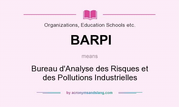 What does BARPI mean? It stands for Bureau d`Analyse des Risques et des Pollutions Industrielles