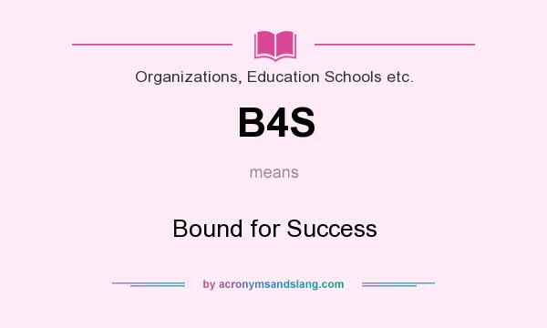 What does B4S mean? It stands for Bound for Success