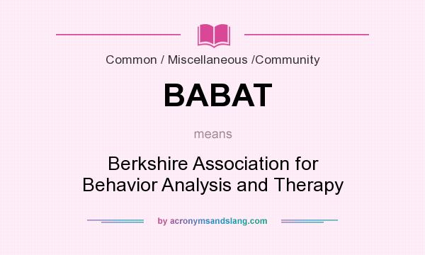 What does BABAT mean? It stands for Berkshire Association for Behavior Analysis and Therapy