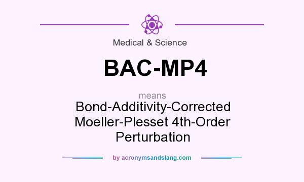 What does BAC-MP4 mean? It stands for Bond-Additivity-Corrected Moeller-Plesset 4th-Order Perturbation
