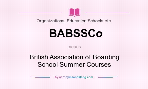 What does BABSSCo mean? It stands for British Association of Boarding School Summer Courses