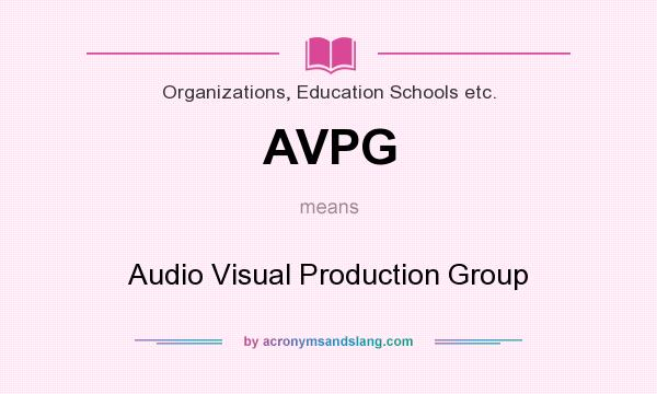 What does AVPG mean? It stands for Audio Visual Production Group