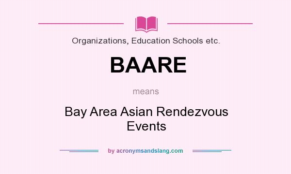What does BAARE mean? It stands for Bay Area Asian Rendezvous Events