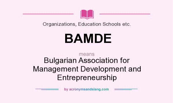 What does BAMDE mean? It stands for Bulgarian Association for Management Development and Entrepreneurship