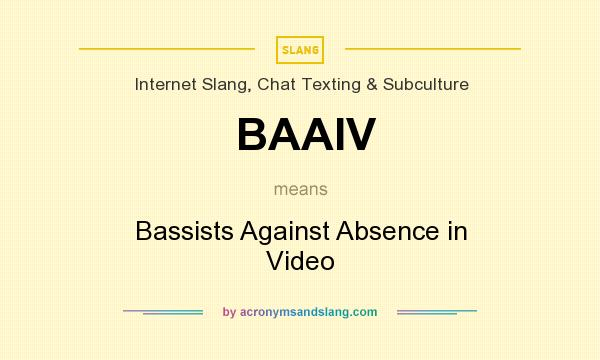 What does BAAIV mean? It stands for Bassists Against Absence in Video