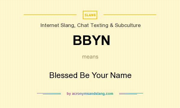 What does BBYN mean? It stands for Blessed Be Your Name
