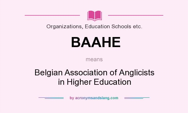 What does BAAHE mean? It stands for Belgian Association of Anglicists in Higher Education