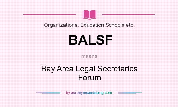 What does BALSF mean? It stands for Bay Area Legal Secretaries Forum