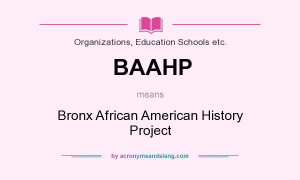 What does BAAHP mean? It stands for Bronx African American History Project