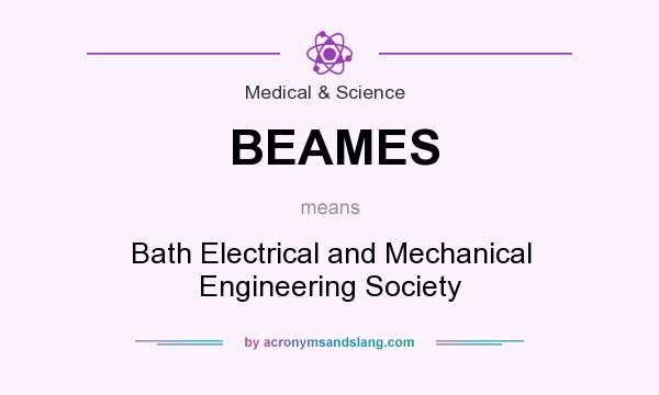 What does BEAMES mean? It stands for Bath Electrical and Mechanical Engineering Society