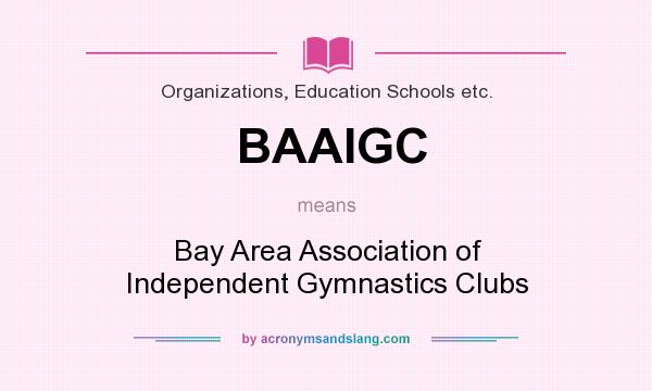 What does BAAIGC mean? It stands for Bay Area Association of Independent Gymnastics Clubs