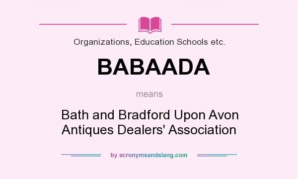 What does BABAADA mean? It stands for Bath and Bradford Upon Avon Antiques Dealers` Association