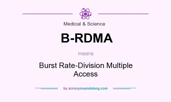 What does B-RDMA mean? It stands for Burst Rate-Division Multiple Access