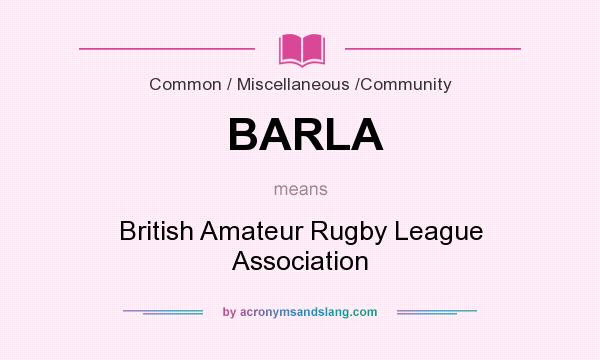What does BARLA mean? It stands for British Amateur Rugby League Association