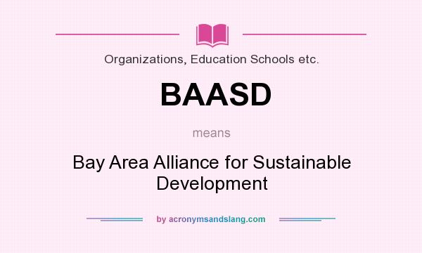 What does BAASD mean? It stands for Bay Area Alliance for Sustainable Development