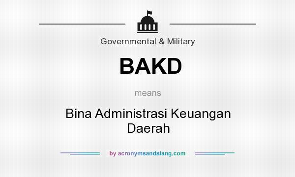 What does BAKD mean? It stands for Bina Administrasi Keuangan Daerah