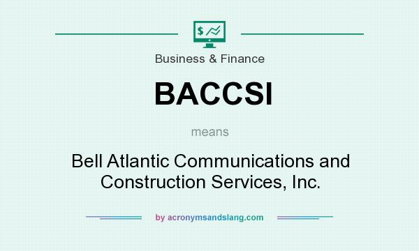 What does BACCSI mean? It stands for Bell Atlantic Communications and Construction Services, Inc.