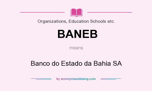 What does BANEB mean? It stands for Banco do Estado da Bahia SA