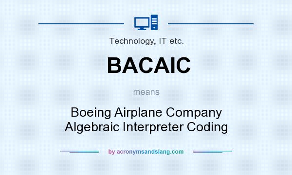 What does BACAIC mean? It stands for Boeing Airplane Company Algebraic Interpreter Coding