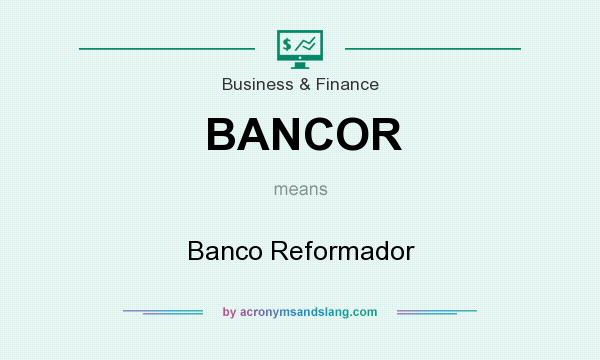 What does BANCOR mean? It stands for Banco Reformador