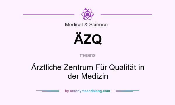 What does ÄZQ mean? It stands for Ärztliche Zentrum Für Qualität in der Medizin
