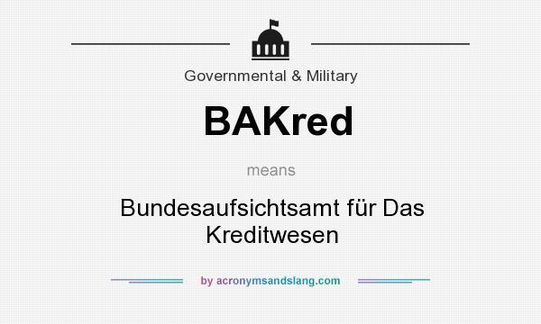 What does BAKred mean? It stands for Bundesaufsichtsamt für Das Kreditwesen
