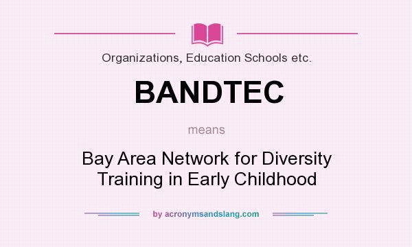 What does BANDTEC mean? It stands for Bay Area Network for Diversity Training in Early Childhood