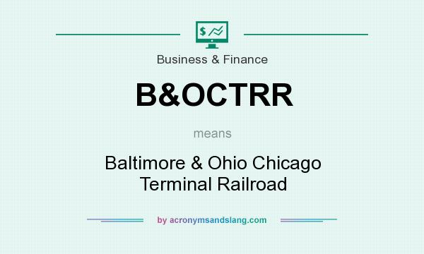 What does B&OCTRR mean? It stands for Baltimore & Ohio Chicago Terminal Railroad