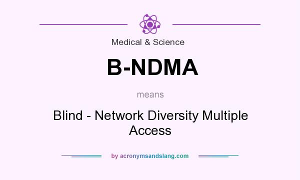 What does B-NDMA mean? It stands for Blind - Network Diversity Multiple Access