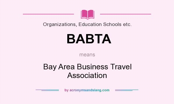 What does BABTA mean? It stands for Bay Area Business Travel Association