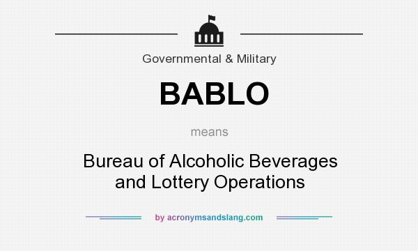 What does BABLO mean? It stands for Bureau of Alcoholic Beverages and Lottery Operations