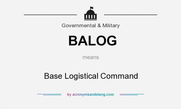 What does BALOG mean? It stands for Base Logistical Command