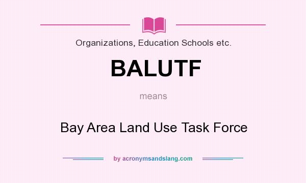 What does BALUTF mean? It stands for Bay Area Land Use Task Force
