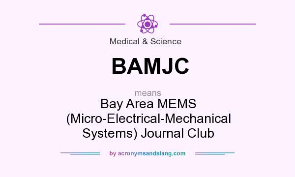 What does BAMJC mean? It stands for Bay Area MEMS (Micro-Electrical-Mechanical Systems) Journal Club