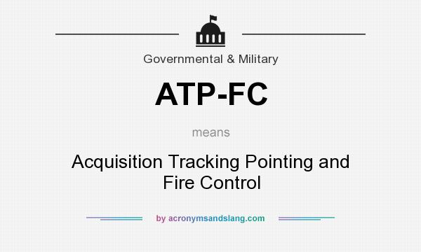 What does ATP-FC mean? It stands for Acquisition Tracking Pointing and Fire Control