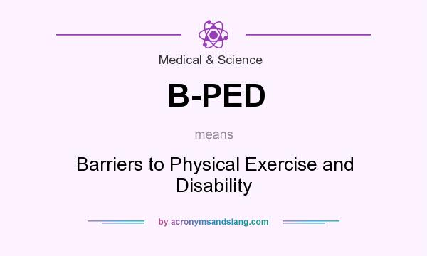 What does B-PED mean? It stands for Barriers to Physical Exercise and Disability