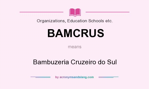 What does BAMCRUS mean? It stands for Bambuzeria Cruzeiro do Sul